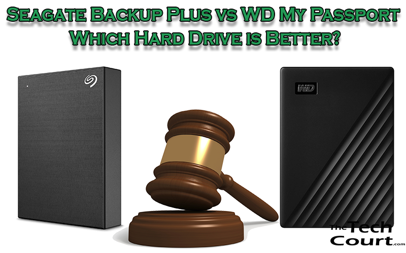 Seagate Backup Plus vs WD My Passport: Which Hard Drive is Better?