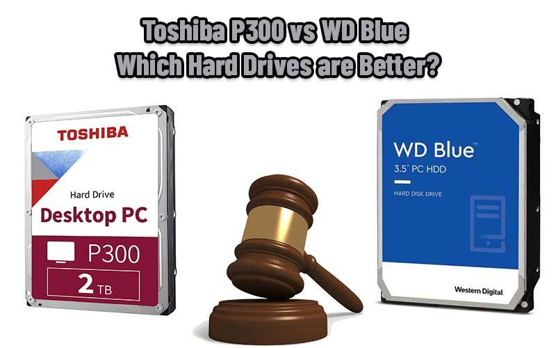 Toshiba P300 vs WD Blue