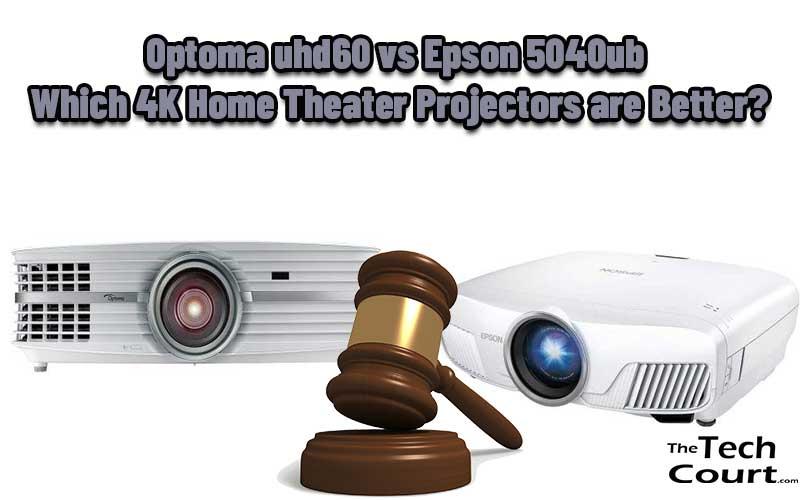 Optoma uhd60 vs Epson 5040ub