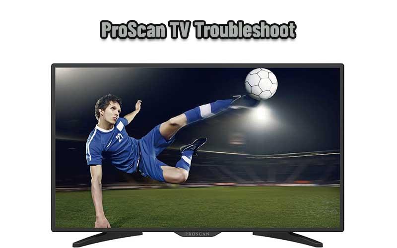 ProScan TV Troubleshoot